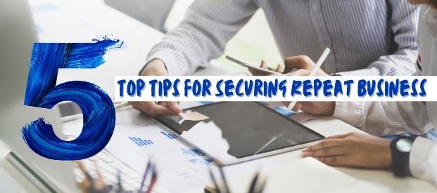 5 Top Tips for Securing Repeat Business